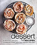 Dessert Recipes: A Delicious Dessert Cookbook Filled with Easy Dessert Recipes