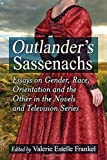 Outlander's Sassenachs: Essays on Gender, Race, Orientation and the Other in the Novels and Television Series
