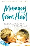 Mummy from Hell: Two Brothers. A Sadistic Mother. A Childhood Destroyed.
