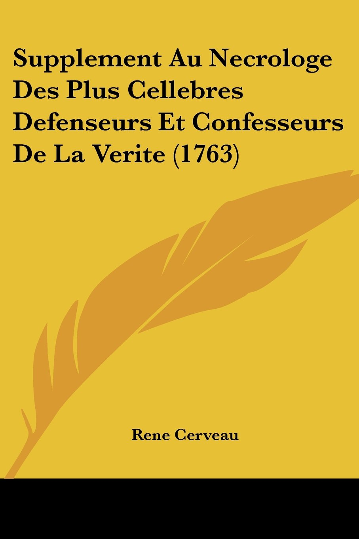 Download Supplement Au Necrologe Des Plus Cellebres Defenseurs Et Confesseurs De La Verite (1763) (Latin Edition) pdf epub