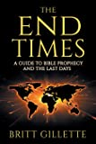 The End Times: A Guide to Bible Prophecy and the Last Days