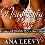 Neighborly Love: African American Interracial Erotica Romance | Ana Leevy