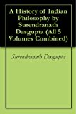 A History of Indian Philosophy by Surendranath Dasgupta (All 5 Volumes Combined)