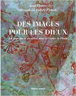 Des images pour les dieux : Art rupestre et art tribal dans le centre de lInde