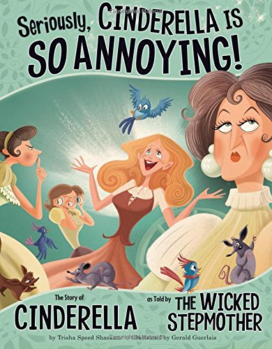 Seriously, Cinderella Is SO Annoying!: The Story of Cinderella as Told by the Wicked Stepmother (The Other Side of the Story) (Cinderella Chicken)