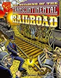 img - for The Building of the Transcontinental Railroad (Graphic History) book / textbook / text book
