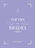 Top Tips for Brides: From planning and invites to dresses and shoes, the complete wedding guide