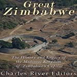 Great Zimbabwe: The History and Legacy of the Medieval Kingdom of Zimbabwe's Capital | Charles River Editors