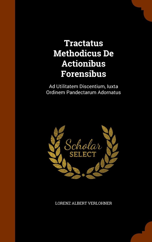 Download Tractatus Methodicus De Actionibus Forensibus: Ad Utilitatem Discentium, Iuxta Ordinem Pandectarum Adornatus ebook