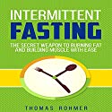 Intermittent Fasting: The Secret Weapon to Burning Fat and Building Muscle with Ease Audiobook by Thomas Rohmer Narrated by J. Victor May