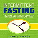 Intermittent Fasting: The Secret Weapon to Burning Fat and Building Muscle with Ease | Thomas Rohmer