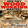 One Day Woodworking Mastery
