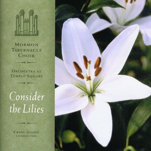 Consider the Lilies by Mormon Tabernacle