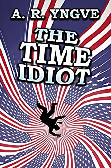THE TIME IDIOT by [Yngve, A. R.]
