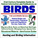 21st Century Complete Guide to Federal Information and Publications on Birds - Fish and Wildlife Service Habitat Guides, Conservation, Laws and ... Species Data, Hunting and Birding Information