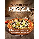 Passion for Pizza: 50 Easy-to-Follow Delicious Recipes for the Whole Family (Tasty and Healthy Book 4)