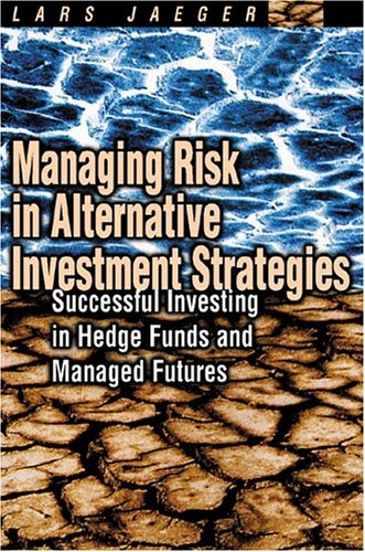Managing Risk In Alternative Investment Strategies  Successful Investing In Hedge Funds And Managed Futures