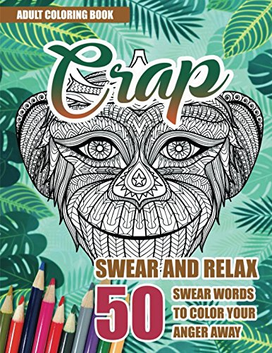 CRAP: Swear And Relax: 50 Swear Words To Color Your Anger Away