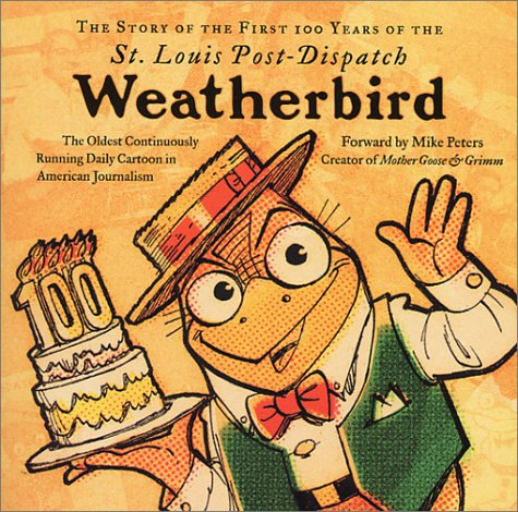 Read Online The Story of the First 100 Years of the St. Louis Post-Dispatch Weatherbird: The Oldest Continuously Running Daily Cartoon in American Journalism pdf