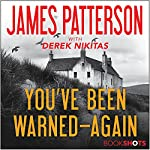 You've Been Warned - Again | James Patterson,Derek Nikitas