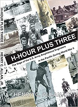 Book H-Hour Plus Three: The Saga of the US Army Amphibious Engineers in the Pacific during World War II