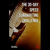 The 30-Day Speed Songwriting Challenge: Banish Writer's Block