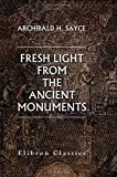 Fresh Light from the Ancient Monuments : A Sketch of the Most Striking Confirmations of the Bible, from Recent Discoveries in Egypt, Palestine, Assyria, Babylonia, Asia Minor, Sayce, Archibald Henry, 1402129564