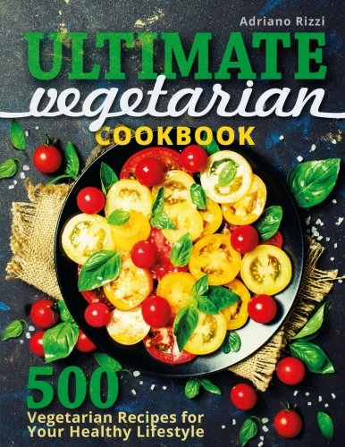 Free Ultimate Vegetarian Cookbook: 500 Vegetarian Recipes for Your Healthy Lifestyle E.P.U.B