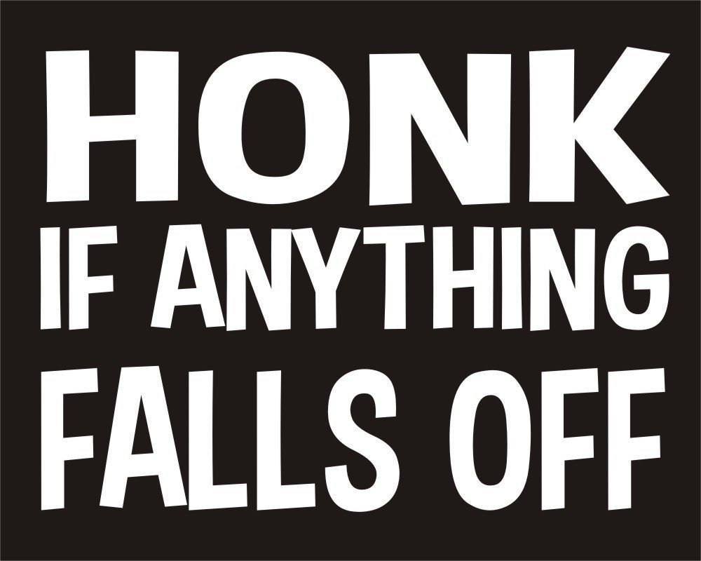 Honk If Anything Falls Off Funny Joke Novelty Car Bumper Sticker I' m Only Saying