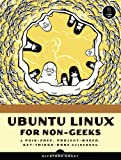 Ubuntu Linux for Non-Geeks : A Pain-Free, Project-Based, Get-Things-Done Guidebook, Grant, Rickford, 1593271182