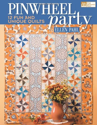 Pinwheel Party: 12 Fun and Unique Quilts (Garden Party Quilt)