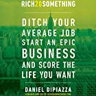 Rich20Something: Ditch Your Average Job, Start an Epic Business, and Score the Life You Want Audiobook by Daniel DiPiazza Narrated by Daniel DiPiazza