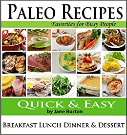 Paleo Recipes: Paleo Recipes for Busy People. Quick and Easy Breakfast, Lunch, Dinner & Desserts Recipe Book by [Burton, Jane]