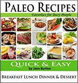 Paleo Recipes: Paleo Recipes for Busy People. Quick and Easy Breakfast, Lunch, Dinner & Desserts Recipe Book (English Edition)