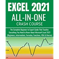 EXCEL 2021 ALL-IN-ONE CRASH COURSE: The Complete Beginner to Expert Guide That Teaches Everything You Need to Know About…