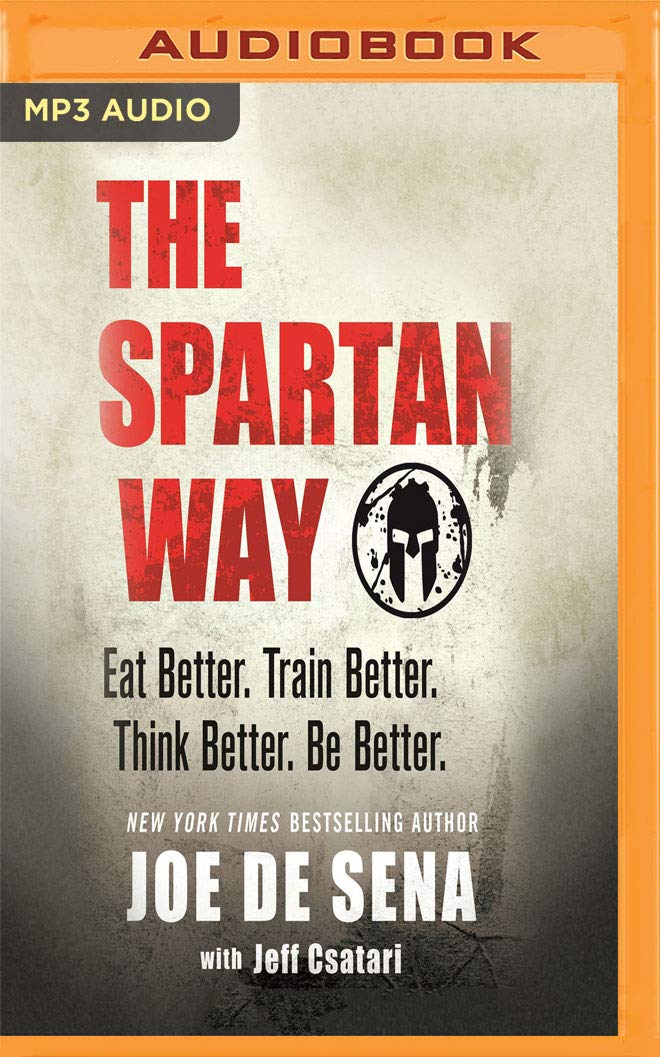 The Spartan Way: Eat Better. Train Better. Live Better. Be Better.