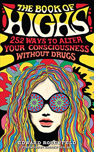 The book of highs 255 ways to alter your consciousness without the book of highs 255 ways to alter your consciousness without drugs edward rosenfeld andrew weil md 9780761193876 amazon books fandeluxe Gallery