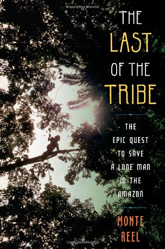Download The Last of the Tribe: The Epic Quest to Save a Lone Man in the Amazon PDF