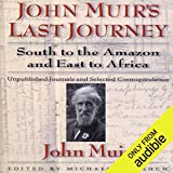 John Muirs Last Journey: South to the Amazon and East to Africa