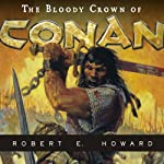 The Bloody Crown of Conan | Robert E. Howard