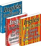 Inglés Simplificado 1, 2 & 3: La Manera Más Fácil de Aprender Inglés (Spanish Edition)