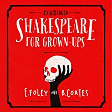 Shakespeare For Grownups  : Everything you Need to Know about the Bard Audiobook by E Foley, B Coates Narrated by Daniel Weyman