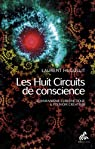 Les huit circuits de conscience : Chamanisme cybernétique et pouvoir créateur par Huguelit