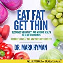 Eat Fat, Get Thin: Sustained Weight Loss and Vibrant Health with Nutrigenomics Hörbuch von Mark Hyman Gesprochen von: Mark Hyman