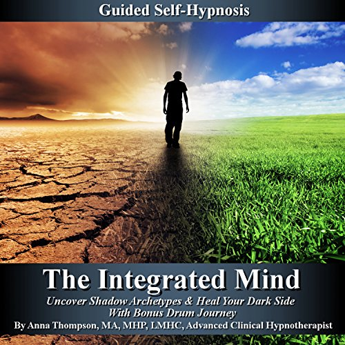 The Integrated Mind: Uncover Shadow Archetypes & Heal Your Dark Side With Bonus Drum Journey