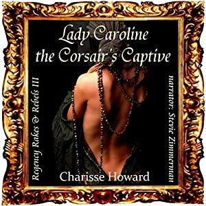 Lady Caroline, The Corsair's Captive Audiobook
