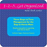 Three Steps to Time Management for the Stay-at-Home Mom, Beverly Coggins, 0979159261