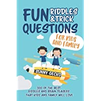 Fun Riddles and Trick Questions for Kids and Family: 300 of the BEST Riddles and Brain Teasers That Kids and Family Will…