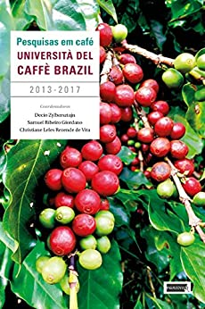 Pesquisas em café da Universitá del Caffè Brazil : 2013-2017 por [Zylbersztajn, Decio, Ribeiro Giordano,  Samuel , Leles Rezende de Vita, Christiane]