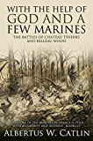 """""""With the Help of God and a Few Marines"""": The Battles of Chateau Thierry and Belleau Wood"""